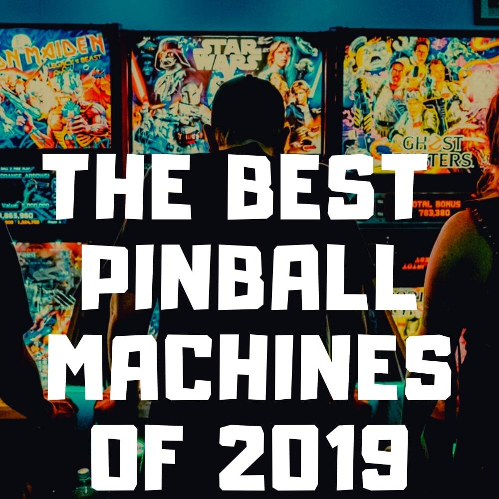 The Best Pinball Machines of 2019 | Game Room Guys