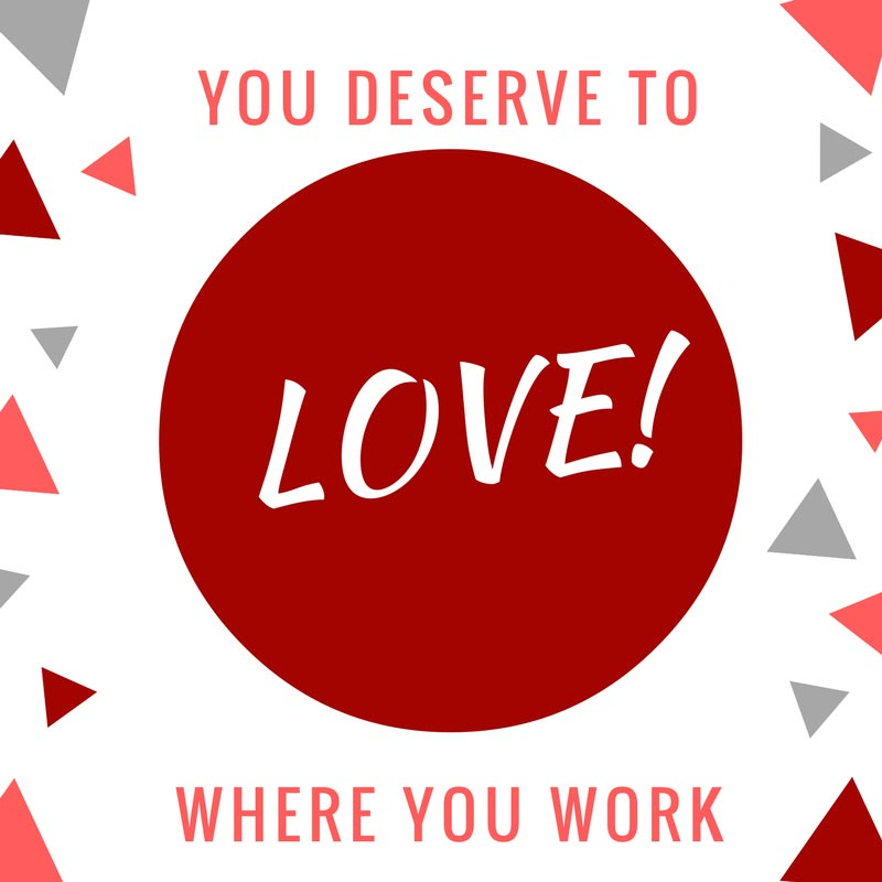 You Deserve to Love Where You Work